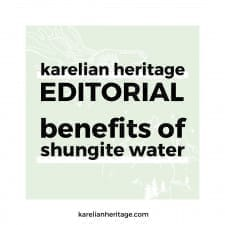 Karelian Heritage Editorial: How I Enjoy Shungite Water Every Day