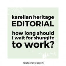 Karelian Heritage Editorial: How Long Should I Wait For Shungite To Work