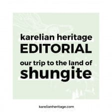 Karelian Heritage Editorial: Our Trip to the Land of Shungite