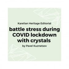 Karelian Heritage Editorial: Battle Stress During COVID Lockdown with Crystal Routine