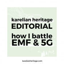 Karelian Heritage Editorial: How I Battle EMF and 5G Every Day